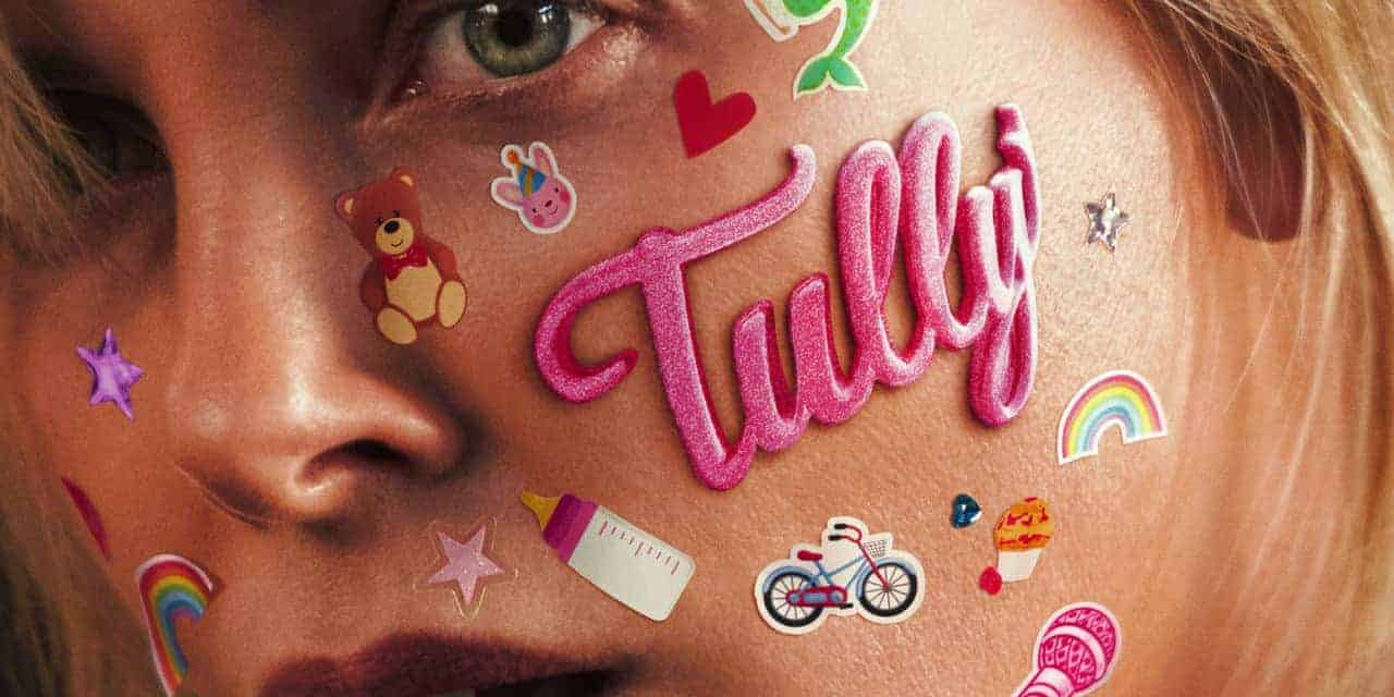Tully – Movie Review