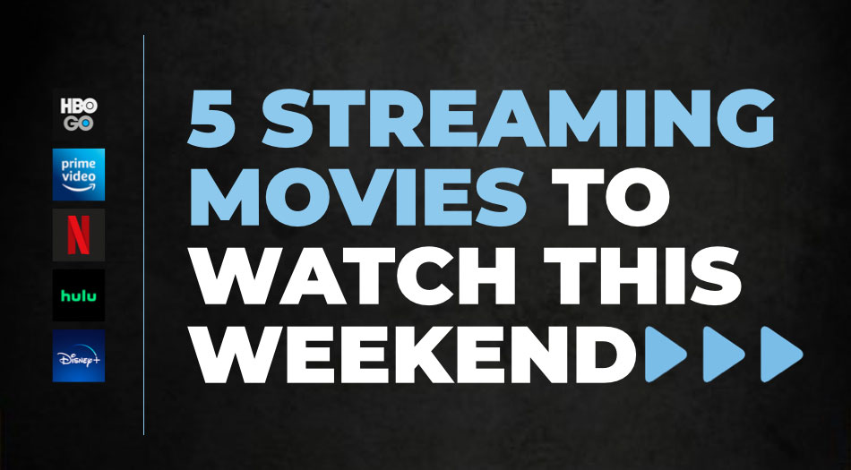 5-Streaming-Movie-To-Watch-This-Weekend-6.26.20
